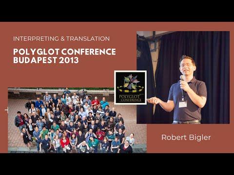 "Polyglot Conference Budapest 2013 - Robert Bigler ""- Interpreting & Translation"""