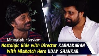 Nostalgic Ride with Director karnakaran With MisMatch Hero Uday Shankar I Silver Screen