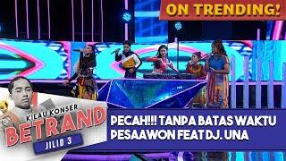 Pecah Pesaawon Feat Dj Una Aduh Mamae Tanpa Batas Waktu Kilau Konser Betrand Jilid 3 MP3