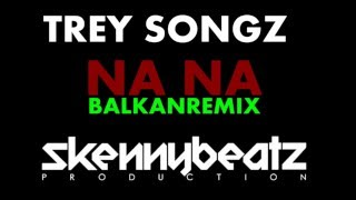 Trey Songz - Na Na !BALKAN REMIX! (prod. by SkennyBeatz )