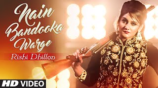 Rishi Dhillon: NAIN BANDOOKA WARGE Full Video | Bunty Bains | Desi Crew | Latest Punjabi Song 2016