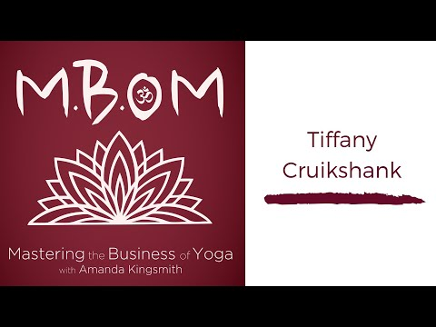 Tiffany Cruikshank on Creating & Growing a Successful Yoga Business