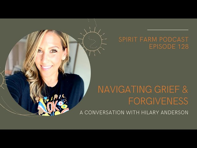 Navigating Grief and Forgiveness: A Conversation with Hilary Anderson || S03EP128