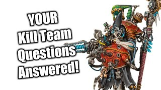 Your Kill Team Questions Answered!!!