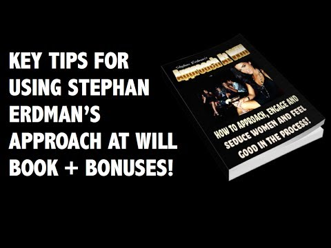 Approach Women - Tips For Using Stephan Erdmans Approach At Will Book For Maximum Results!