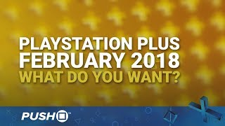 PS Plus Free Games February 2018: What Do You Want?   PlayStation 4   When Will PS+ Be Announced?