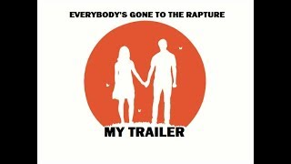 Everybodys Gone to the Rapture my trailer