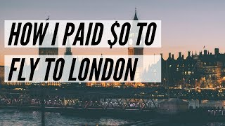 How I Booked Flights To London For $0