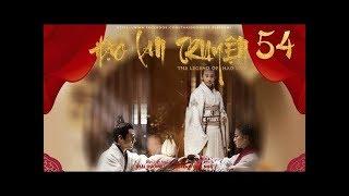 [THUYẾT MINH] - Hạo Lan Truyện - Tập 54   Phim Cổ Trang Trung Quốc 2019