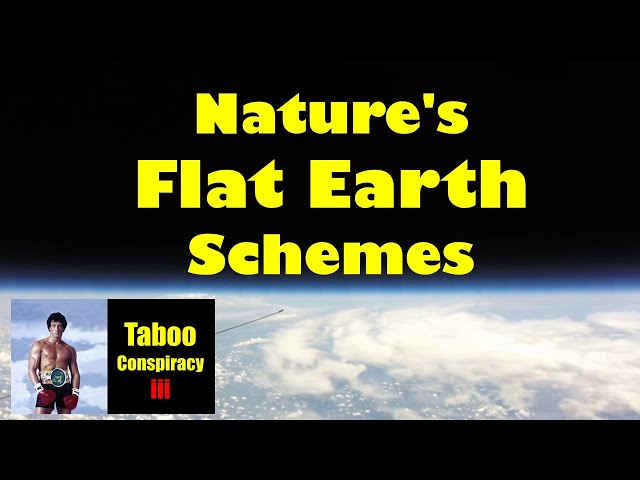 Nature's Flat Earth Schemes