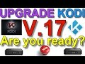 UPGRADE KODI TO v17  Are you ready?
