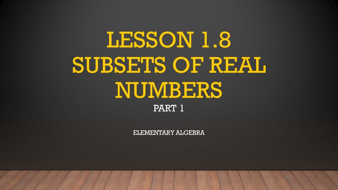 MATH 61 Elementary Algebra 1.8 - Part 1 - Subsets of Real ...