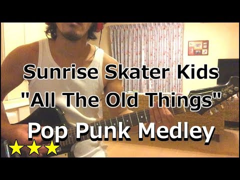 Sunrise Skater Kids - All The Old Things Pop Punk Medley (Guitar Cover)