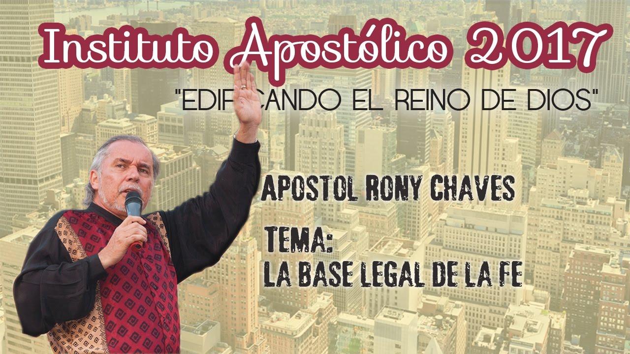 Apóstol Rony Chaves - La base legal de la fe - Instituto Apostólico 2017 - Día 6