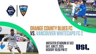 OC Blues FC vs Vancouver Whitecaps FC 2 - 6/27/15