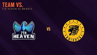 7thHeaven vs Knights - South APAC League 2021 - Stage 1 - Playday #4