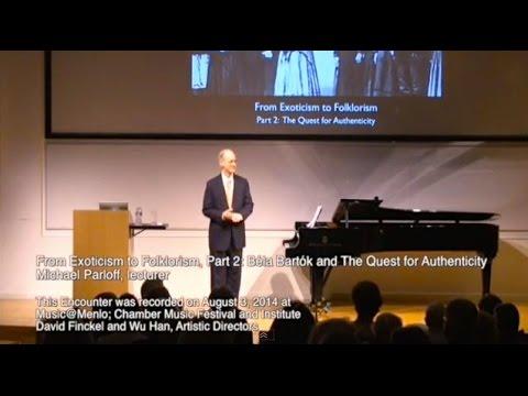 Michael Parloff: Lecture on Bartók's Quest for Musical Authenticity (Music@Menlo)