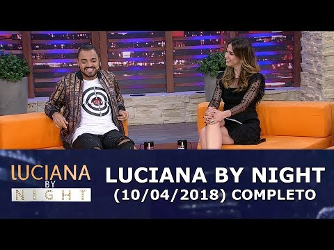 Luciana By Night (10/04/18) | Completo