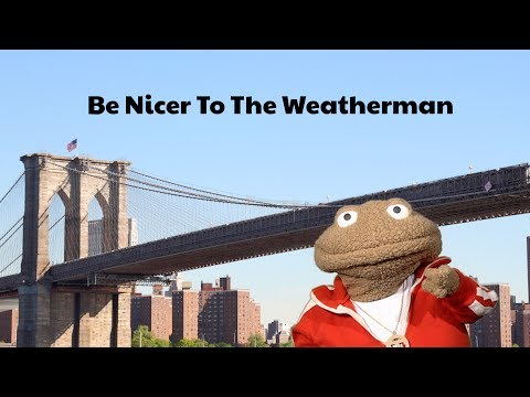 Don't Be A Dummy - Be Nicer To The Weatherman