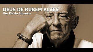Deus de Rubem Alves - Por Flavio Siqueira