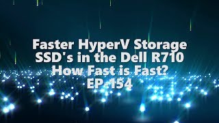 Faster HyperV Storage SSD's in the Dell R710 are they faster? EP-154