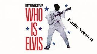Interactive - Who Is Elvis (Radio Version)