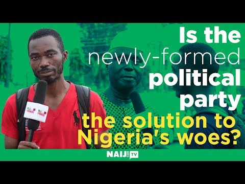 Is the newly-formed political party the solution to Nigeria's woes?