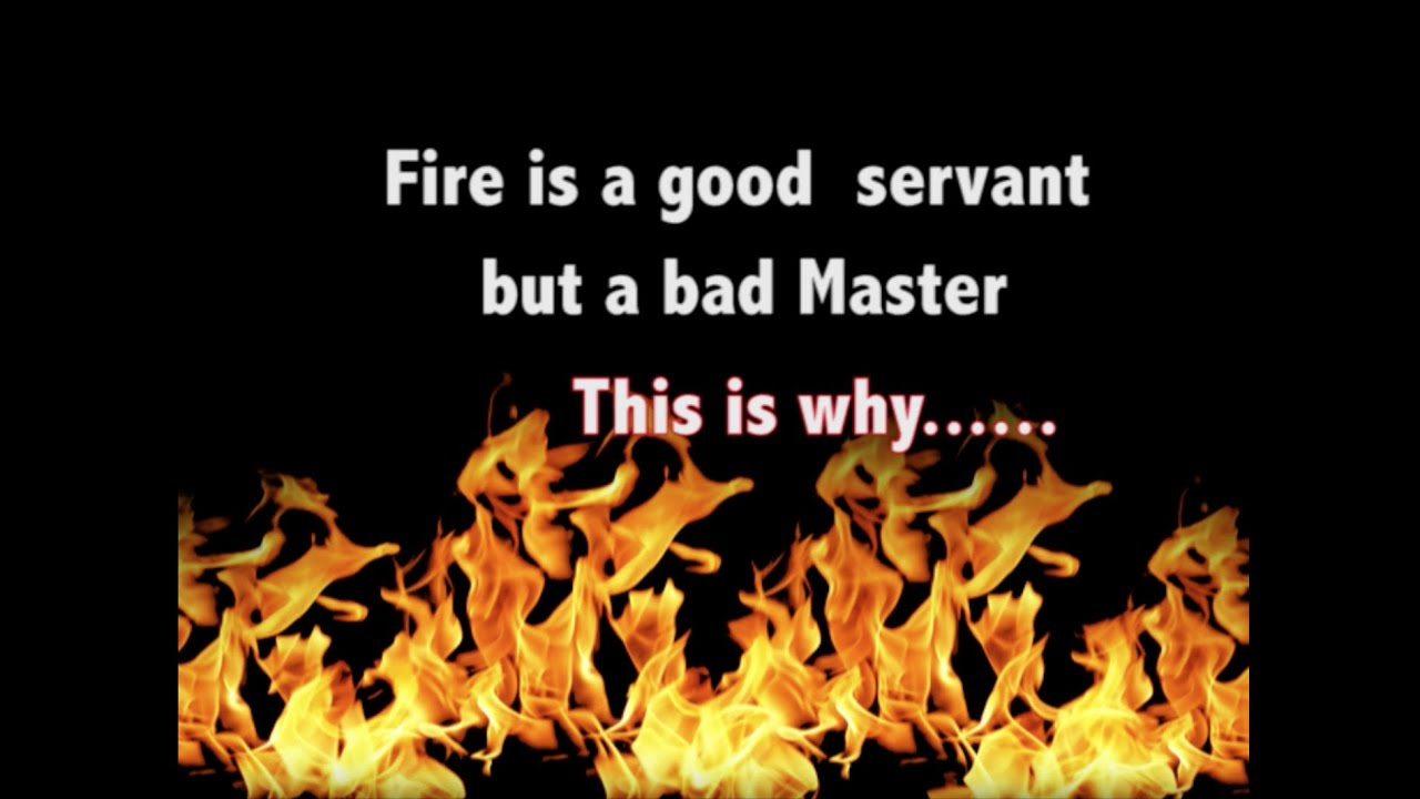 words essay on fire a good servant but a bad master