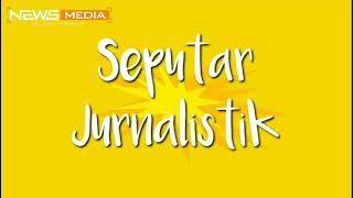 Info Seputar Jurnalistik | Mahasiswa Komunikasi Penyiaran Islam UIN Banten