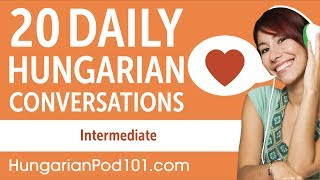 20 Daily Hungarian Conversations - Hungarian Practice for Intermediate learners