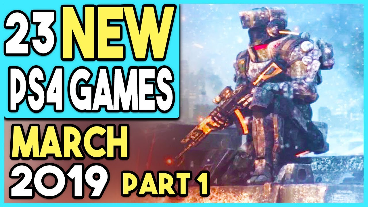 Big Ps4 Games Coming March 2019 Part 1 11 New Games