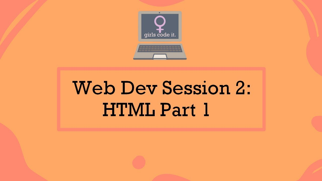 Web Dev Session 2: HTML Part 1