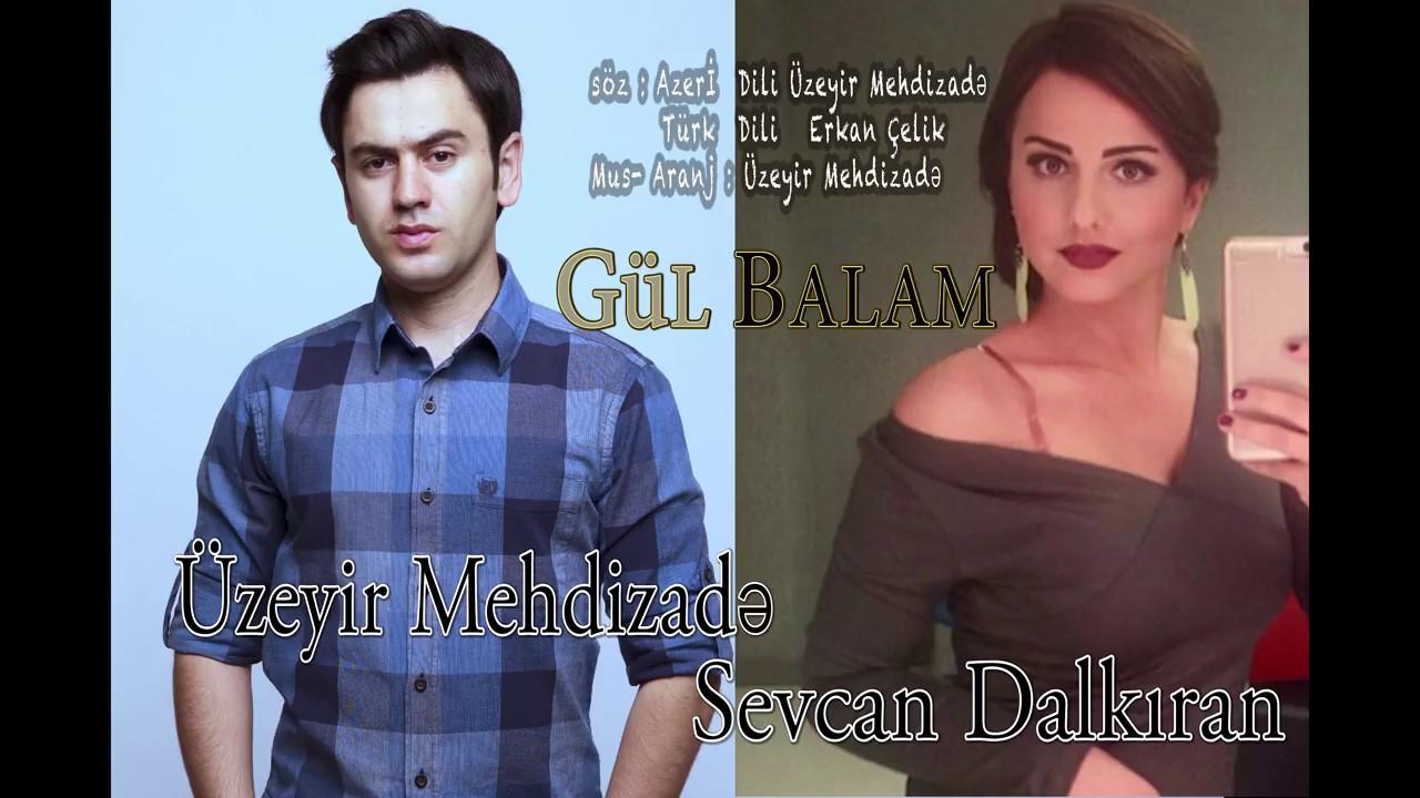 Uzeyir Mehdizade Sevcan Dalkiran Ay Balam Gul Balam 2017 Youtube