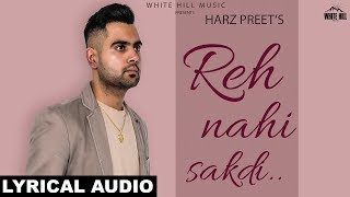 Reh Nahi Sakdi (Lyrical Audio) Harz Preet   New Punjabi Songs 2018   White Hill Music