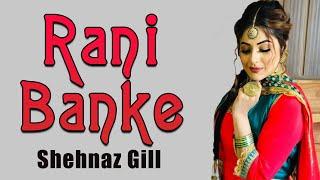 Latest Punjabi Songs 2020 - Rani Banke - Shehnaz Gill - Bigg Boss 13 - New Punjabi Song
