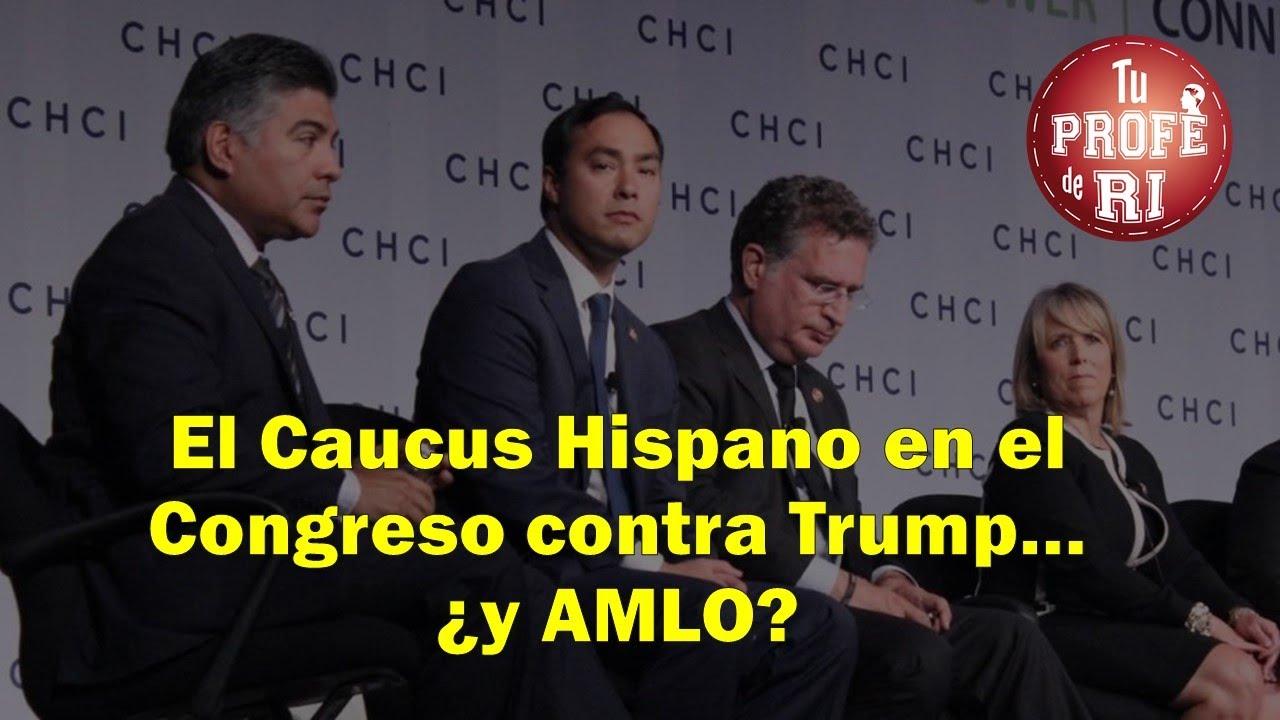 El Caucus Hispano en el Congreso contra Trump… ¿y AMLO?
