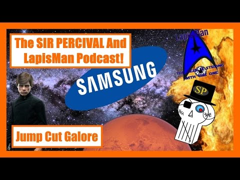The SIR PERCIVAL and LapisMan Podcast! - Episode 3: Jump Cut Galore