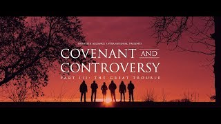 Covenant and Controversy Part III: The Great Trouble