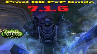 7.1.5 Frost DK PvP Guide - Consistency - Talents Burst and Rotation (Update)