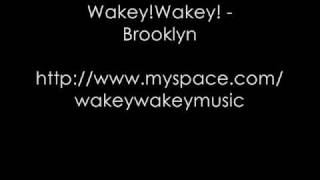 Wakey!Wakey! - Brooklyn