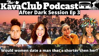 After Dark Session Ep 3: Would women date a man that's shorter then her?
