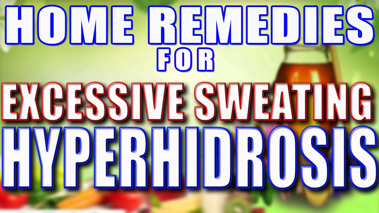 Home Remedies For Hyperhidrosis Part 1 II