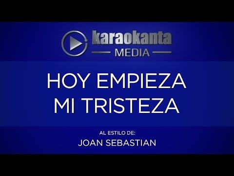 Karaokanta - Joan Sebastian - Hoy Empieza Mi Tristeza