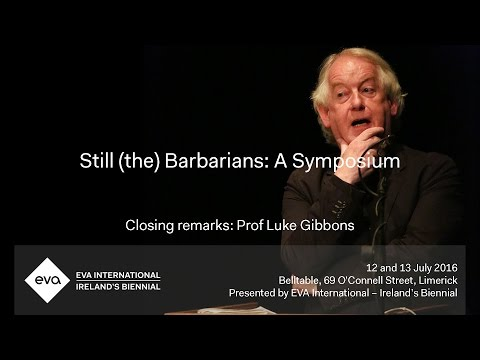 EVA16 - Closing Remarks by Prof. Luke Gibbons - Still (the) Barbarians: A Symposium