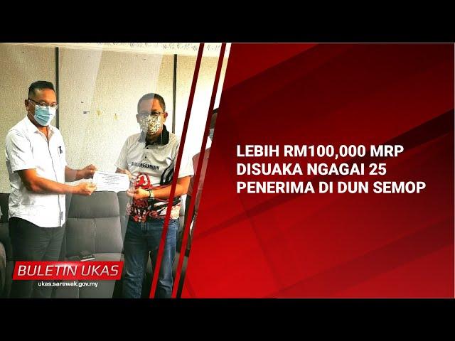 #KlipBuletinUKAS(Iban) Lebih RM100,000 MRP Disuaka Ngagai 25 Penerima Di DUN Semop