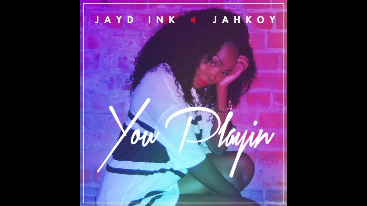 Jayd ink feat jahkoy you playin youtube jayd ink feat jahkoy you playin stopboris Images
