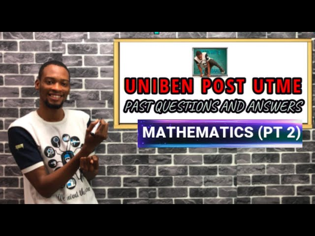 Solved UNIBEN Mathematics Post UTME Questions (Pt. 2)