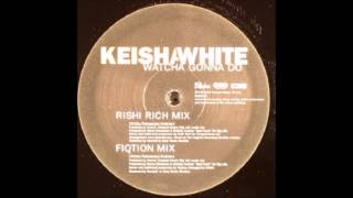 Keisha White - Watcha Gonna Do (Rishi Rich Mix)