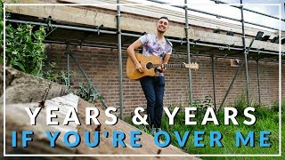 If You're Over Me - Years & Years (Acoustic cover by Sam Biggs)