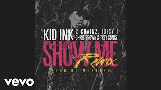 Repeat youtube video Kid Ink - Show Me REMIX (Audio) ft. Trey Songz, Juicy J, 2 Chainz, Chris Brown
